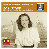 Jo Stafford - Musical Moments to remember: I fall in love too easily – The romantic Ballads of Jo Stafford (HD Remastered 2016)