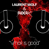 Laurent Wolf - What Is Good (Club Mix)