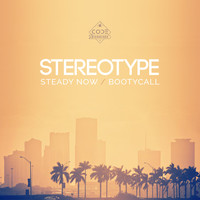 Stereotype - Steady Now / Bootycall