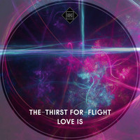 The-Thirst For-Flight - Love Is