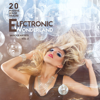 Various Artists - Electronic Wonderland, Vol. 2 (20 Massive House Tracks)