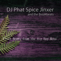 DJ Phat Spice Jinxer and the Breakbeats - Fresh Beats from the Hip Hop Menu