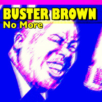 Buster Brown - No More