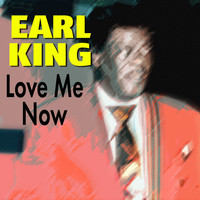 Earl King - Love Me Now