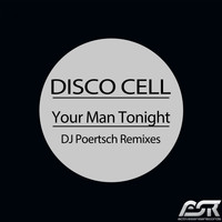 Disco Cell - Your Man Tonight (DJ Poertsch Remixes)