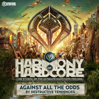 Destructive Tendencies - Against All the Odds (Harmony of Hardcore Anthem 2016)