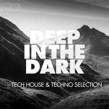 Various Artists - Deep in the Dark - Tech House & Techno Selection