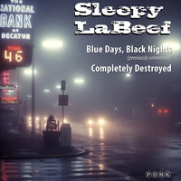 Sleepy LaBeef - Blue Days, Black Nights / Completely Destroyed Single