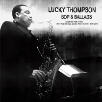 Lucky Thompson - Bop & Ballads