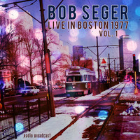 Bob Seger - Bob Seger: Live in Boston 1977, Vol. 1
