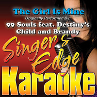 Singer's Edge Karaoke - The Girl Is Mine (Originally Performed by 99 Souls, Destiny's Child & Brandy) [Karaoke Version]
