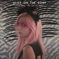 Alice on the roof - Lucky You (We Are I.V Remix)