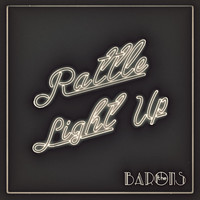 The Barons - Rattle + Light Up