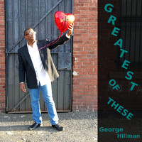 George Hillman - Greatest of These