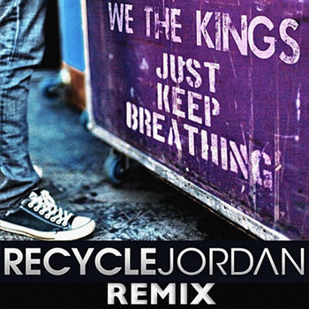 We The Kings - Just Keep Breathing (Recycle Jordan Remix)