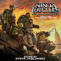 Steve Jablonsky - Teenage Mutant Ninja Turtles: Out of the Shadows (Music from the Motion Picture)