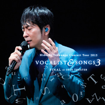 Hideaki Tokunaga - Concert Tour 2015 Vocalist & Songs 3 Final At Orix Theater