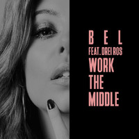 Bel - Work The Middle