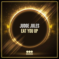 Judge Jules - Eat You Up