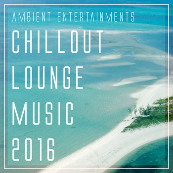 Various Artists - Ambient Entertainments: Chillout Lounge Music 2016