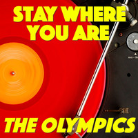 The Olympics - Stay Where You Are