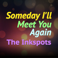 THE INK SPOTS - Someday I'll Meet You Again
