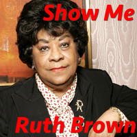 Ruth Brown - Show Me