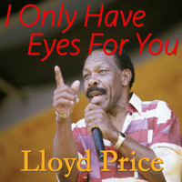 Lloyd Price - I Only Have Eyes For You