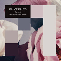 CHVRCHES - Bury It (feat. Hayley Williams of Paramore)