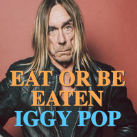 Iggy Pop - Eat Or Be Eaten