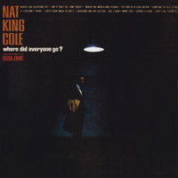 Nat King Cole - Where Did Everyone Go?