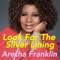 Aretha Franklin - Look For The Silver Lining
