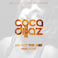 Coca Dillaz feat. Addie - We Got The Fire