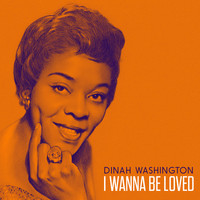 Dinah Washington - I Wanna Be Loved