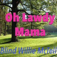 Blind Willie McTell - Oh Lawdy Mama