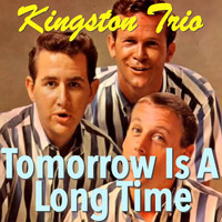 Kingston Trio - Tomorrow Is A Long Time