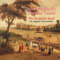 The Broadside Band - John Playford's Popular Tunes