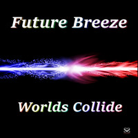 Future Breeze - Worlds Collide