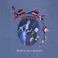 Modern Jazz Quartet - Lovely Gifts
