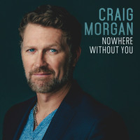 Craig Morgan - Nowhere Without You