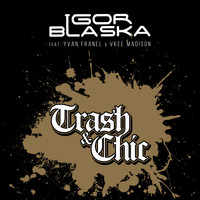 Igor Blaska - Trash & Chic