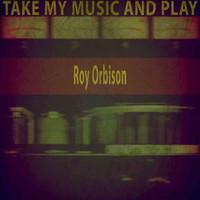 Roy Orbison - Take My Music and Play