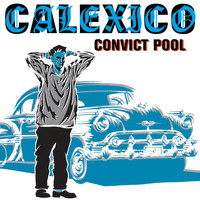 Calexico - Convict Pool