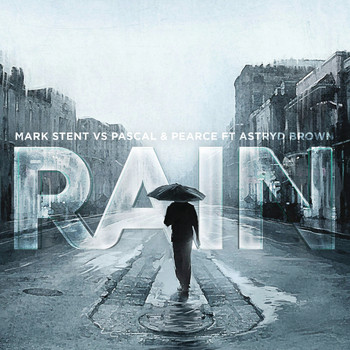 Mark Stent vs. Pascal & Pearce feat. Astryd Brown - Rain (Remixes) EP