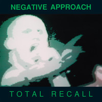 Negative Approach - Total Recall