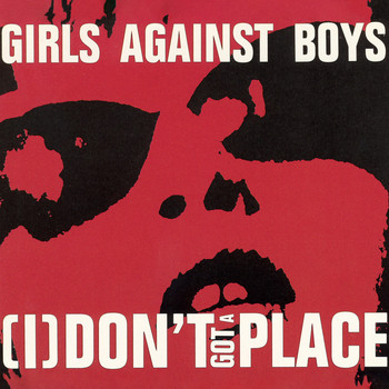Girls Against Boys - [I] Don't Got a Place