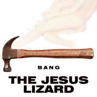 The Jesus Lizard - Bang