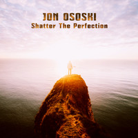 Jon Ososki - Shatter the Perfection