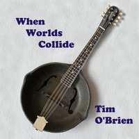 Tim O'brien - When Worlds Collide