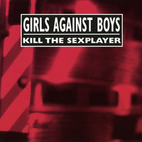 Girls Against Boys - Kill the Sexplayer + Live